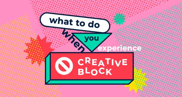 What to do when you experience creative block