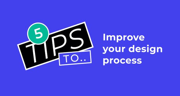 Five top tips to improve your design process