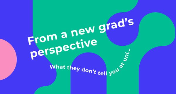 From a new grad's perspective: what they don't tell you at university