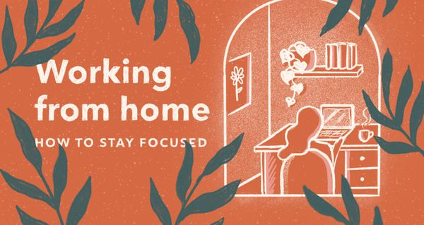 How to stay focused when working from home